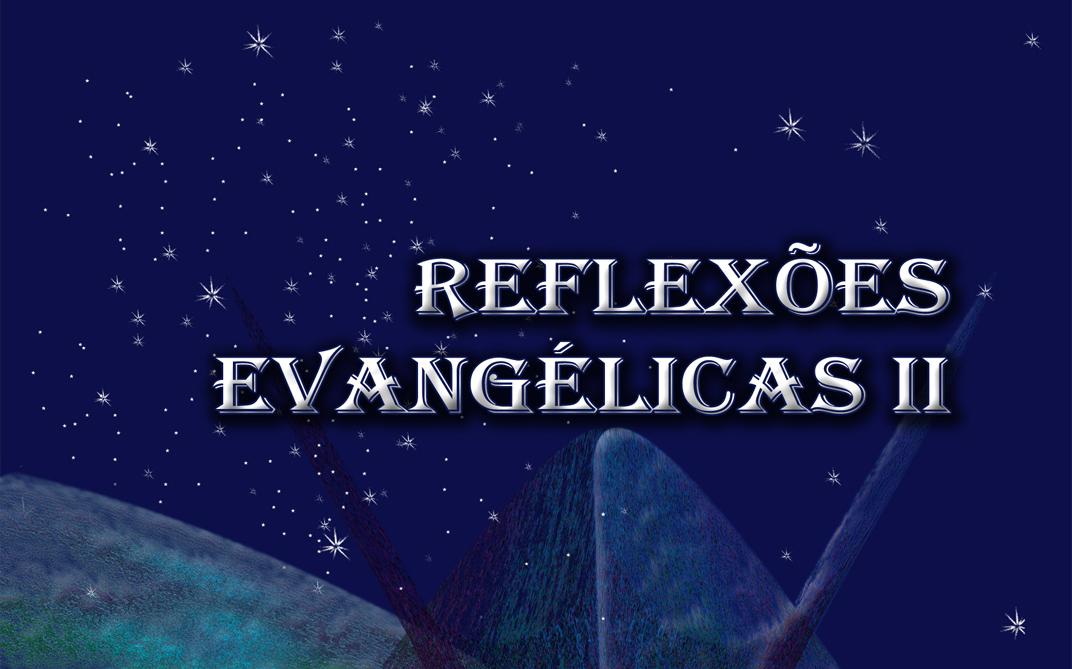 Reflexões Evangélicas II